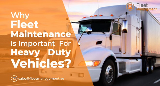 Why Is Fleet Maintenance Important For Heavy-Duty Trucks